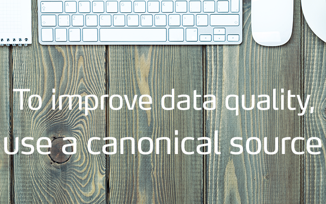 To improve data quality, use a canonical source